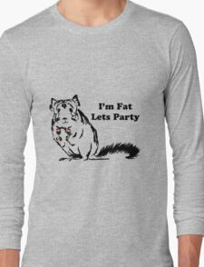 Chinchilla like to Party becuase theyre fat Long Sleeve T-Shirt
