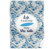 Life is a journey - surf waves Poster