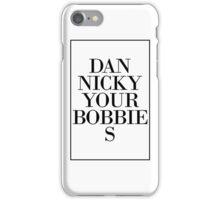 Dan Nicky your Bobbie s iPhone Case/Skin