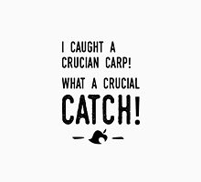 I caught a crucian carp! What a crucial catch! Unisex T-Shirt