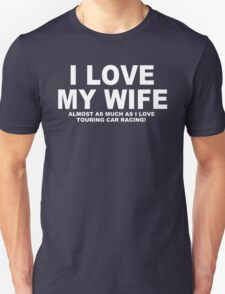 I LOVE MY WIFE Almost As Much As I Love Touring Car Racing T-Shirt