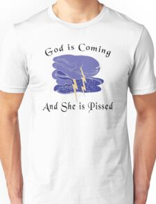 """Funny Women's """"God Is Coming And She Is Pissed"""" Unisex T-Shirt"""