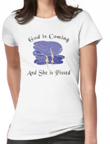 """Funny Women's """"God Is Coming And She Is Pissed"""" Womens Fitted T-Shirt"""