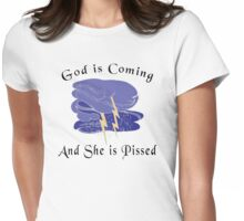"Funny Women's ""God Is Coming And She Is Pissed"" Womens Fitted T-Shirt"