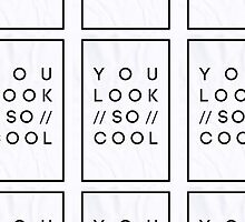 You Look So Cool by JacobHolroyd
