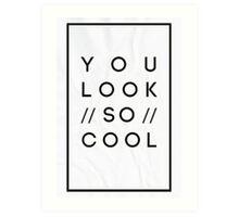 You Look So Cool Art Print