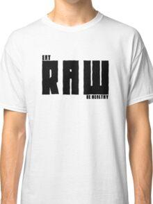 Vegan Eat RAW Be Healthy Classic T-Shirt