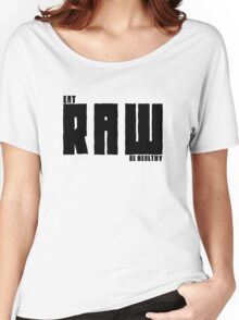 Vegan Eat RAW Be Healthy Women's Relaxed Fit T-Shirt