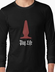 Plug Life - best awesome fun t-shirts, kinky, fetish, erotic art, funny quote red valentine girl Long Sleeve T-Shirt