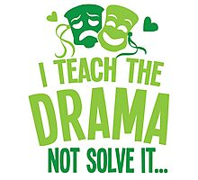 I teach the dRAMA not solve it Photographic Print