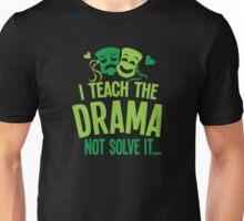 I teach the DRAMA not solve it Unisex T-Shirt