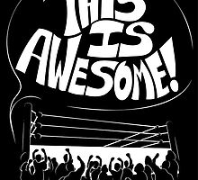 Wrestling Is Awesome by SaltySteveD