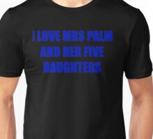 I love mrs palm and her five daughters Unisex T-Shirt