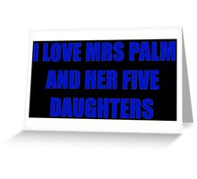 I love mrs palm and her five daughters Greeting Card