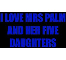 I love mrs palm and her five daughters Photographic Print