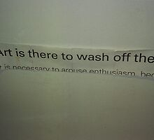 Art is there to wash off the.... by Juilee  Pryor