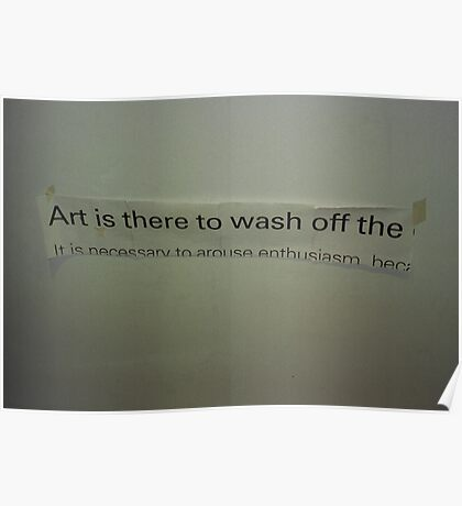 Art is there to wash off the.... Poster