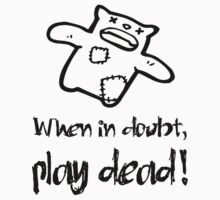 When in doubt, play dead! by mobii