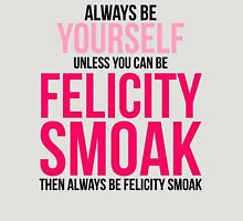 Always Be Felicity Smoak Unisex T-Shirt