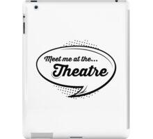 'Meet Me At The Theatre' iPad Case/Skin