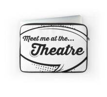 'Meet Me At The Theatre' Laptop Sleeve