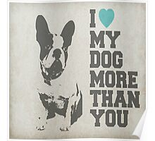 I LOVE MY DOG MORE THAN YOU Poster