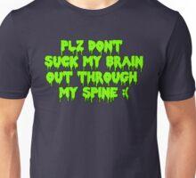 Plz dont suck my brain out through my spine.  Unisex T-Shirt
