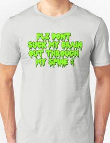 Plz dont suck my brain out through my spine.  T-Shirt