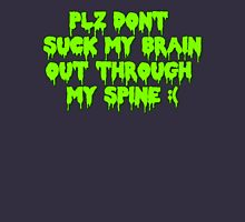 Plz dont suck my brain out through my spine.  Unisex T-Shirt