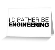 I'd rather be Engineering Greeting Card