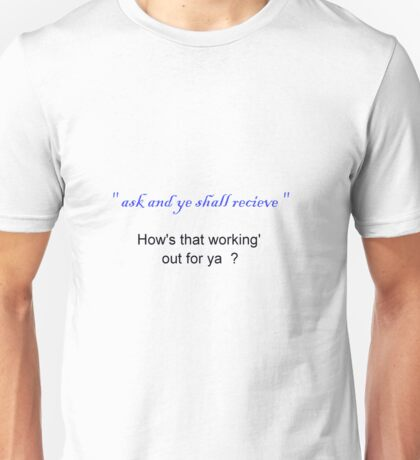 Ask and Ye Shall Receive  Unisex T-Shirt
