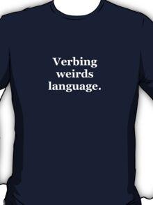 Verbing weirds language T-Shirt
