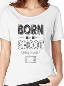 Born to shoot! Women's Relaxed Fit T-Shirt