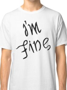 IM FINE / SAVE ME Depression anxiety awareness  Classic T-Shirt
