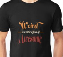 Weird is a Side Effect of Awesome Unisex T-Shirt