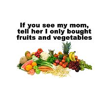Tell mom I only bought fruits and vegetables by GentryRacing