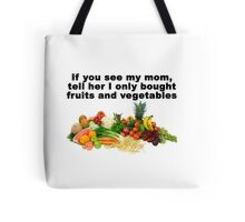 Tell mom I only bought fruits and vegetables Tote Bag