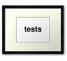 tests Framed Print