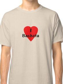 Dance - I Love Bachata T-Shirt Classic T-Shirt