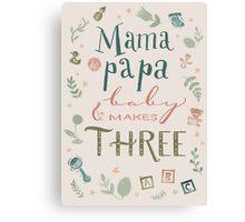 Mama and papa and baby makes three Canvas Print