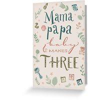 Mama and papa and baby makes three Greeting Card