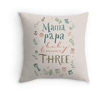 Mama and papa and baby makes three Throw Pillow