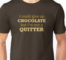 I Could Give Up Chocolate Unisex T-Shirt