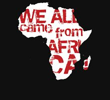 We all Came From Africa Unisex T-Shirt
