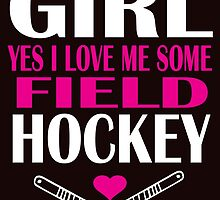 YES I'M A GIRL YES I LOVE ME SOME FIELD HOCKEY by teeshirtz