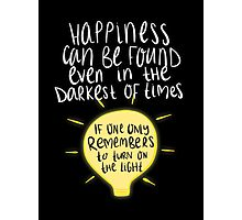 Happiness can be found even in the darkest of times, if one only remembers to turn on the light. Photographic Print
