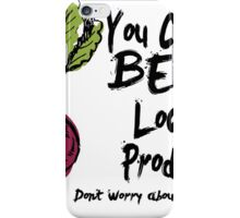 you can't beet local produce don't worry about the rest iPhone Case/Skin