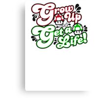 Grow Up and Get A Life Canvas Print