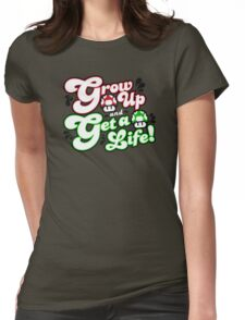 Grow Up and Get A Life Womens Fitted T-Shirt