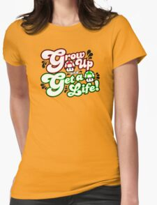 Grow Up and Get A Life Womens T-Shirt